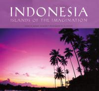 Indonesia : Islands of the Imagination